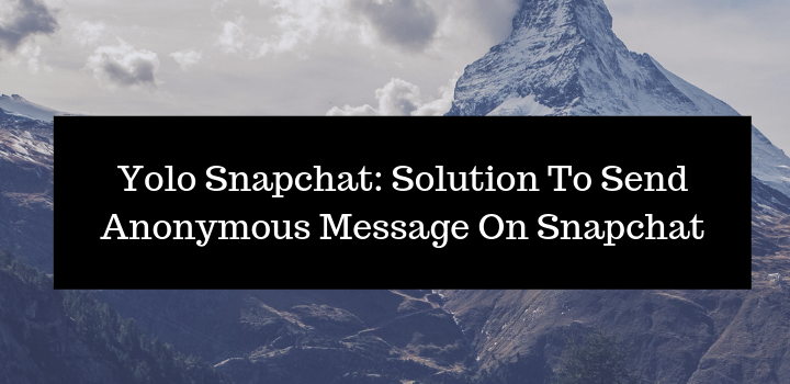 Yolo Snapchat: Solution To Send Anonymous Message On Snapchat